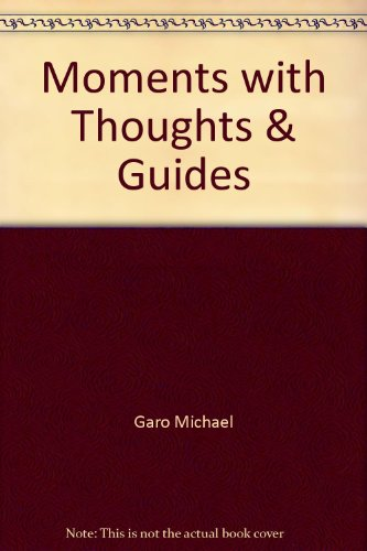 Moments with Thoughts & Guides: Michael, Garo