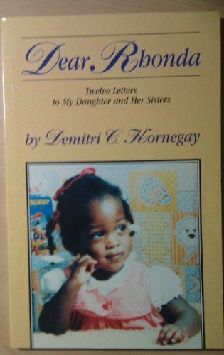 "Dear Rhonda"" Twelve Letters to My Daughter and Her Sisters: Demitri C. Kornegay"