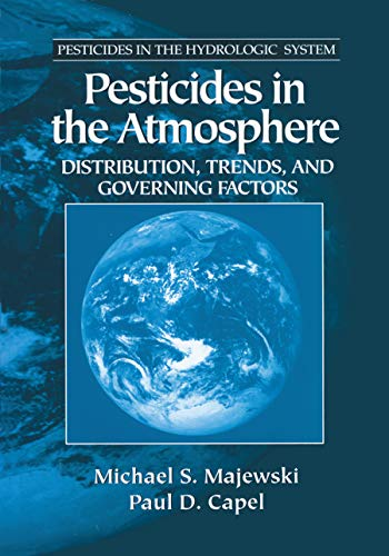 Pesticides in the Atmosphere: Distribution, Trends, and Governing Factors: Majewski/ Capel