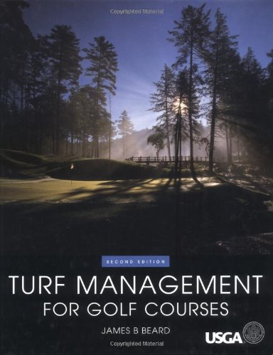 Turf Management for Golf Courses Second Edition: James B. Beard