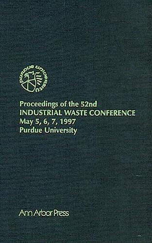 Proceedings of the 52nd Purdue Industrial Waste Conference1997 Conference (Purdue Industrial Waste ...