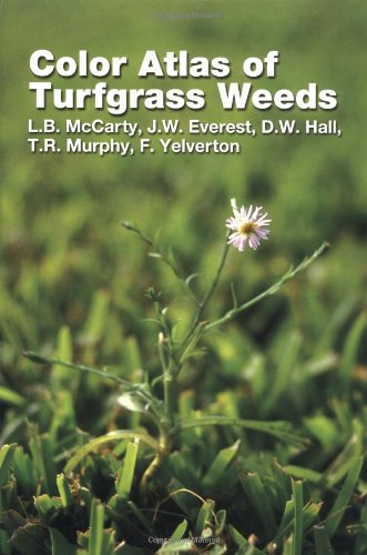 Color Atlas of Turfgrass Weeds: McCarty, L. B.; Everest, J. W.; Hall, D. W.; Murphy, T. R.; ...