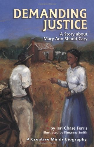 9781575051772: Demanding Justice: A Story About Mary Ann Shadd Cary (Creative Minds Biography)