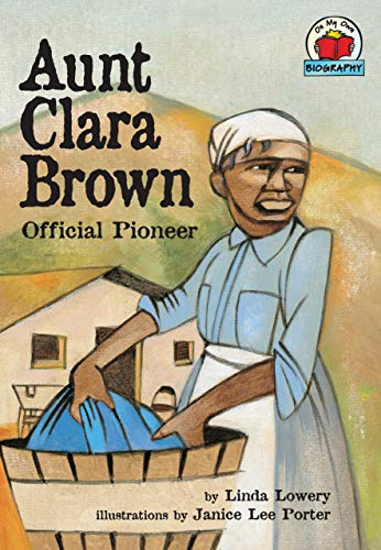 Aunt Clara Brown: Official Pioneer (On My Own Biography, Grades 2-3)