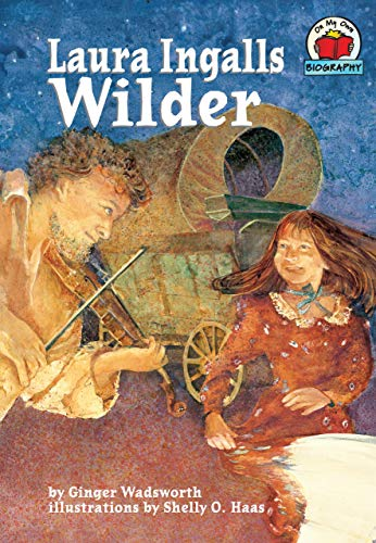 Laura Ingalls Wilder (On My Own Biographies): Ginger Wadsworth