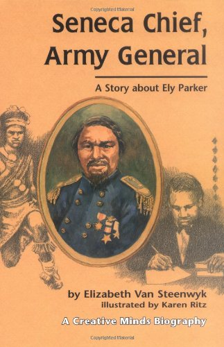 Seneca Chief, Army General: A Story about Ely Parker (Creative Minds Biography): Elizabeth Van ...