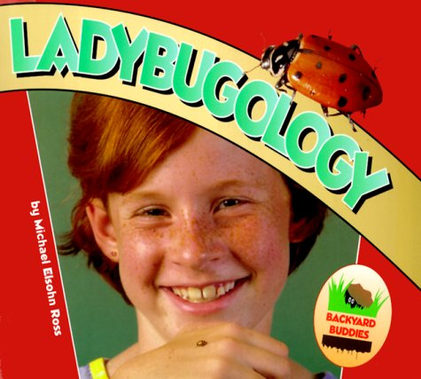 Ladybugology (Backyard Buddies) (1575054353) by Ross, Michael Elsohn