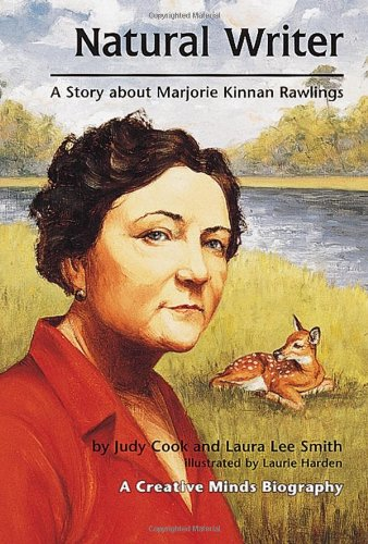 Natural Writer: A Story about Marjorie Kinnan: Cook, Judy, Smith,