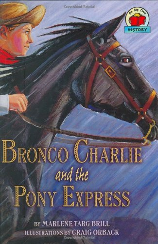 Bronco Charlie and the Pony Express (On My Own History) (1575055872) by Marlene Targ Brill