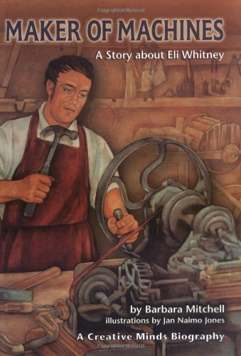 Maker of Machines: A Story About Eli: Barbara Mitchell, Jan