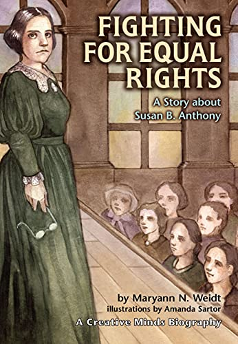 Fighting for Equal Rights: A Story about Susan B. Anthony (Creative Minds Biography): Maryann N. ...