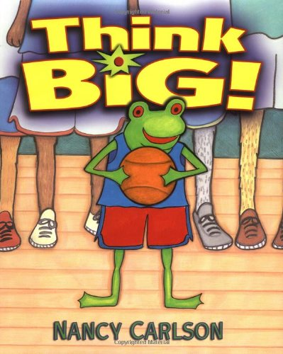 Think Big! (Nancy Carlson's Neighborhood) (1575056224) by Nancy Carlson