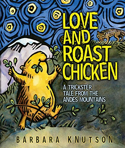 Love and Roast Chicken: A Trickster Tale: Barbara Knutson