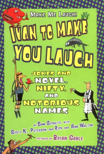 Ivan to Make You Laugh: Jokes and Novel, Nifty, and Notorious Names (Make Me Laugh! (Lerner ...
