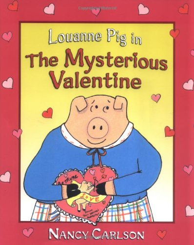 Louanne Pig in the Mysterious Valentine (Nancy Carlson's Neighborhood) (1575056712) by Nancy L. Carlson
