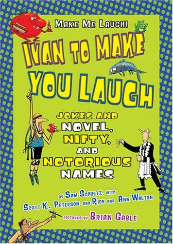 9781575057347: Ivan to Make You Laugh: Jokes and Novel, Nifty, and Notorious Names (Make Me Laugh! (Lerner Publishing Group))