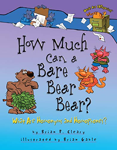 How Much Can a Bare Bear Bear?: What Are Homonyms and Homophones? (Words Are Categorical): Cleary, ...