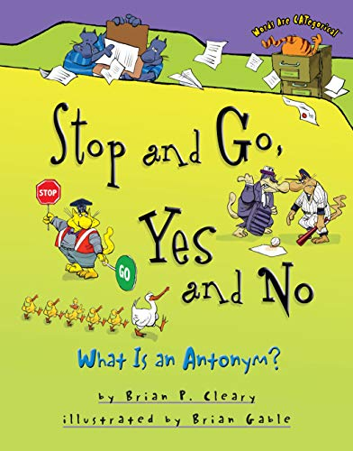 9781575058603: Stop and Go, Yes and No: What Is an Antonym? (Words Are CATegorical ®)
