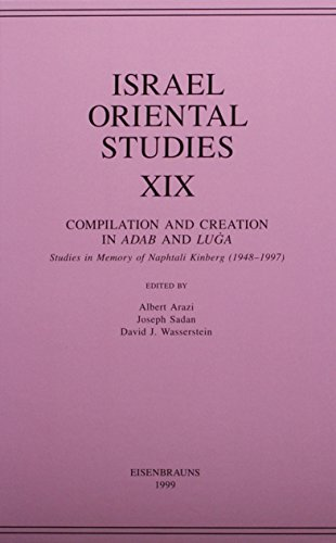 Israel Oriental Studies, Volume 19 Compilation and Creation in Adab and Luga: Studies in Memory of ...