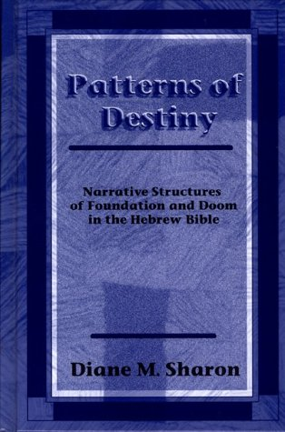 9781575060521: Patterns of Destiny: Narrative Structures of Foundation and Doom in the Hebrew Bible: Narrative Structure of Foundation and Doom in the Hebrew Bible