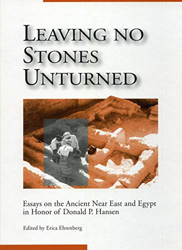 Leaving No Stones Unturned Essays on the Ancient Near East and Egypt in Honor of Donald P. Hansen