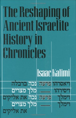 The Reshaping Of Ancient Israelite History In Chronicles (9781575060583) by Isaac Kalimi