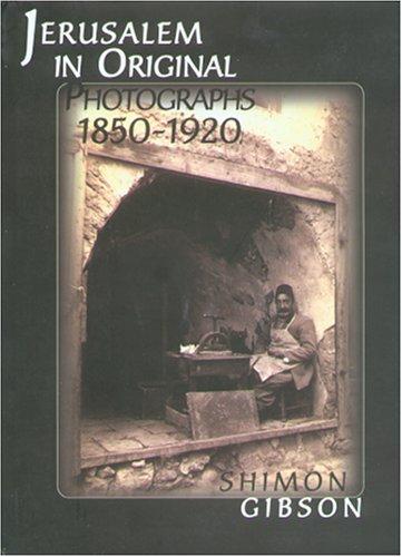 Jerusalem in Original Photographs 1850-1920: Shimon Gibson