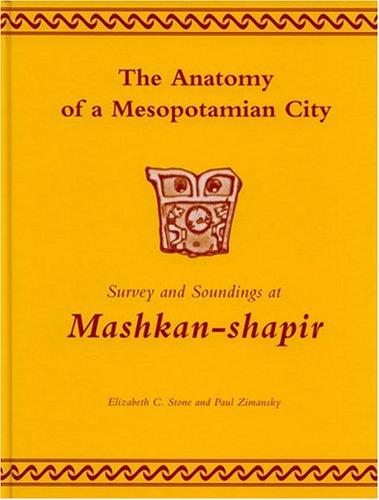 Anatomy of a Mesopotamian City Survey and Soundings at Mashkan-shapir