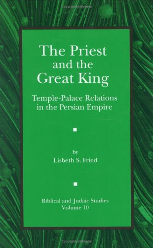 Priest and the Great King Temple-Palace Relations in the Persian Empire