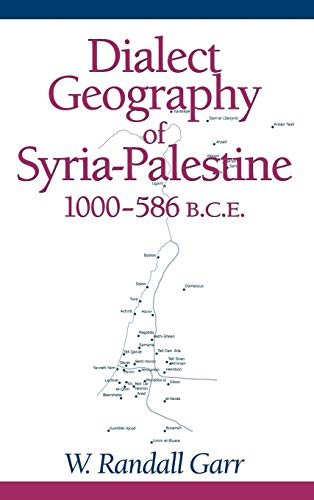 Dialect Geography of Syria-Palestine, 1000-586 B.C.E: W. Randall Garr
