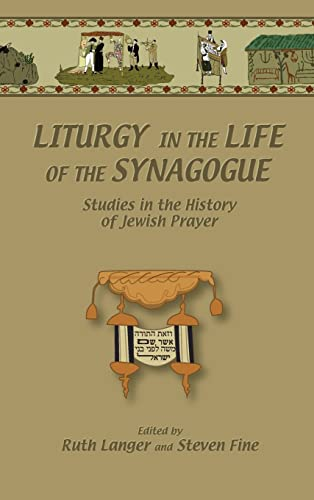 Liturgy in the Life of the Synagogue: Studies in the History of Jewish Prayer (Duke Judaic Studies)...