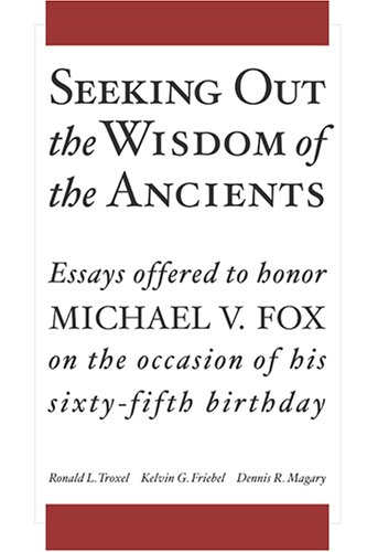 Seeking Out the Wisdom of the Ancients Essays Offered to Honor Michael V. Fox on the Occasion of ...