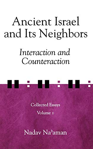 Ancient Israel and Its Neighbors: Interaction and Counteraction (9781575061085) by Nadav Na'aman