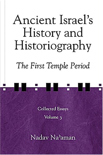 Ancient Israel's History and Historiogra The First Temple Period