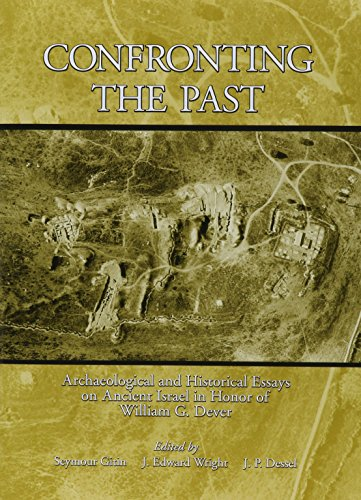 Confronting the Past Archaeological and Historical Essays on Ancient Israel in Honor of William G. ...