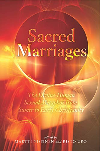 Sacred Marriages The Divine-Human Sexual Metaphor from Sumer to Early Christianity