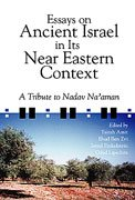 Essays on Ancient Israel in Its Near Eas A Tribute to Nadav Na'aman