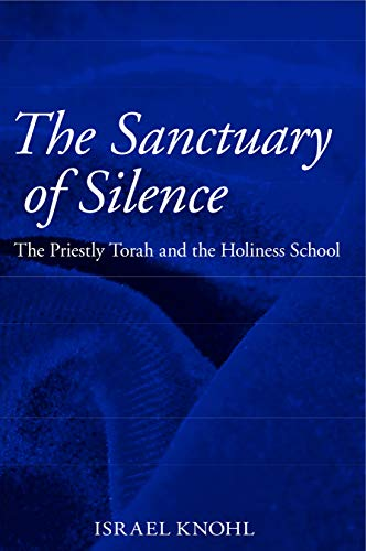 Sanctuary of Silence The Priestly Torah and the Holiness School