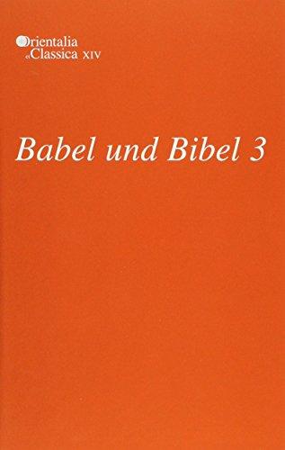 Babel Und Bibel: Annual of Ancient Near Eastern, Old Testament, and Semitic Studies, 3 (Orientalia ...