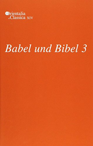 Babel und Bibel 3 Annual of Ancient Near Eastern, Old Testament and Semitic Studies