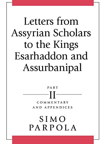 9781575061382: Letters from Assyrian Scholars to the Kings Esarhaddon and Assurbanipal: Part II: Commentary and Appendices (State Archives of Assyria)