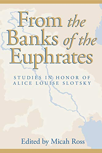From the Banks of the Euphrates Studies in Honor of Alice Louise Slotsky