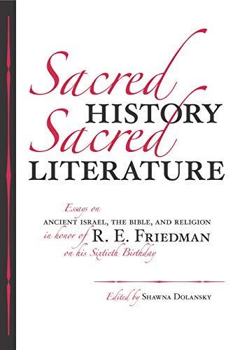 Sacred History, Sacred Literature Essays on Ancient Israel, the Bible, and Religion in Honor of R. ...