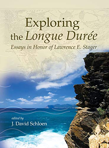 Exploring the Longue Duree Essays in Honor of Lawrence E. Stager