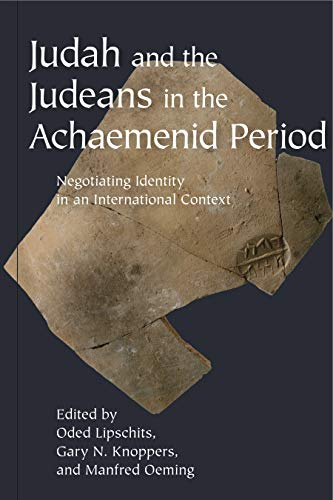 Judah and the Judeans in the Achaemenid Period: Oded Lipschits, Gary N. Knoppers, Manfred Oeming