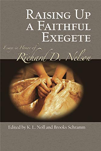 Raising Up a Faithful Exegete Essays in Honor of Richard D. Nelson