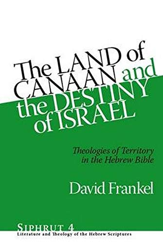 Land of Canaan and Destiny of Israel Theologies of Territory in the Hebrew Bible
