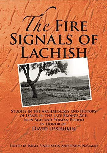 Fire Signals of Lachish Studies in the Archaeology and History of Israel in the Late Bronze Age, ...