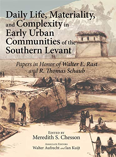 Daily Life, Materiality, and Complexity Papers in Honor of Walter E. Rast and R. Thomas Schaub