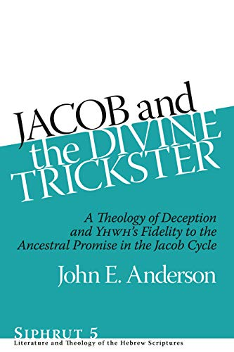 Jacob and the Divine Trickster A Theology of Deception and Yhwh's Fidelity to the Ancestral...